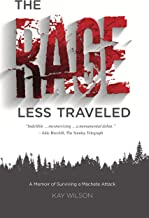 The Rage Less Traveled: A Memoir of Surviving a Machete Attack