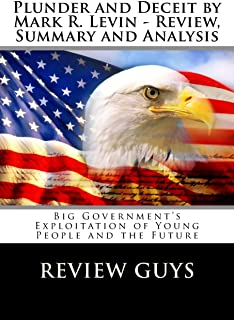 Plunder and Deceit by Mark R. Levin - Review, Summary and Analysis: Big Government's Exploitation of Young People and the Future