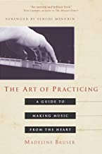 The Art of Practicing: A Guide to Making Music from the Heart