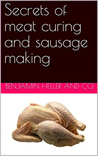Secrets of meat curing and sausage making / how to cure hams, shoulders, bacon, corned beef, etc., and / how to make all kinds of sausage, etc. to comply with the / pure food laws