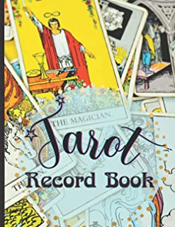 Tarot Record Book: Use This Tarot Card Reading Record Book to Preserve Your Readings Suitable For 3 - 7 Card Spreads