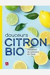 Douceurs Citron Bio NED : Recettes et astuces de Cléa (Par ingrédient) Format Kindle