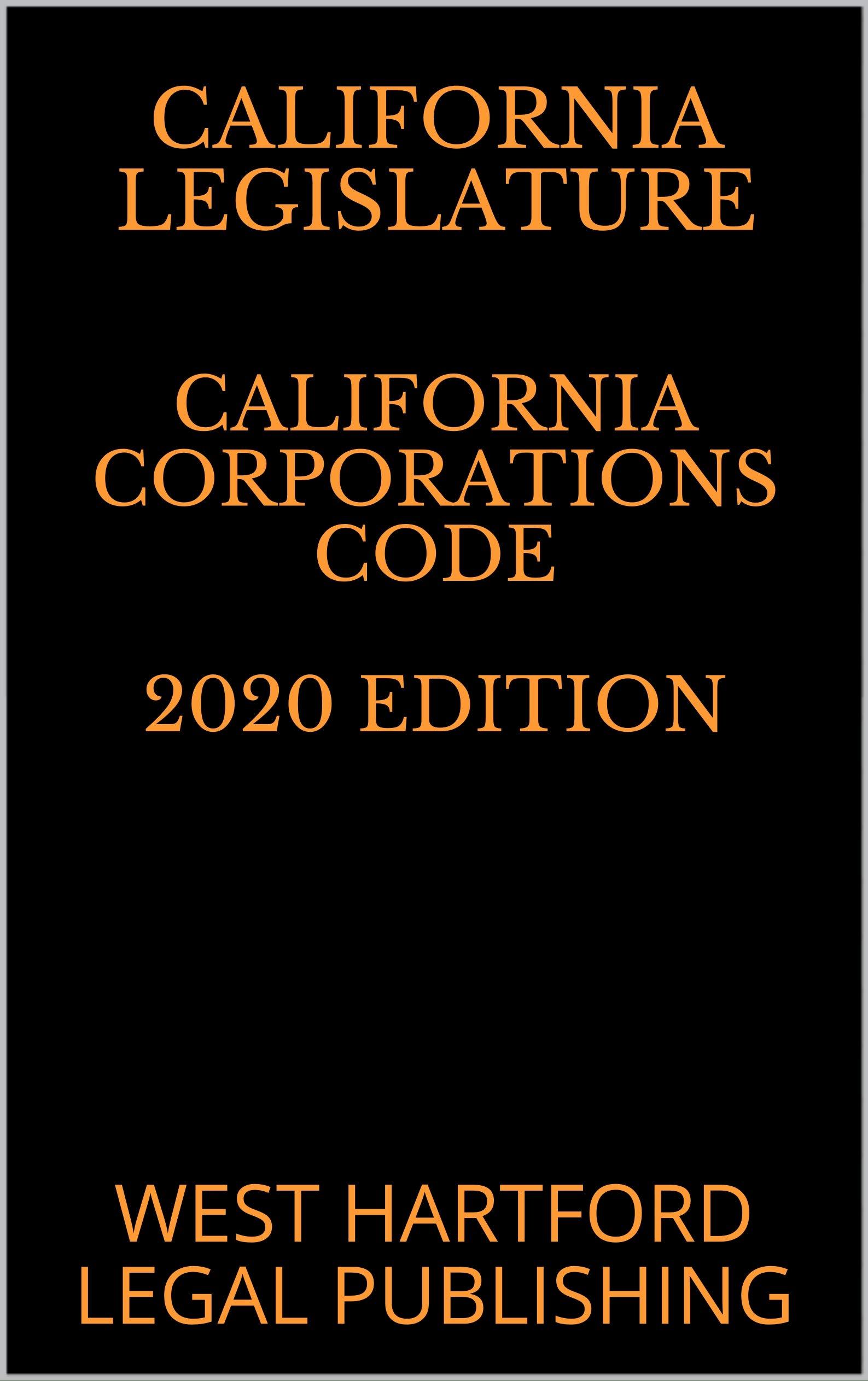 CALIFORNIA CORPORATIONS CODE 2020 EDITION: WEST HARTFORD LEGAL PUBLISHING