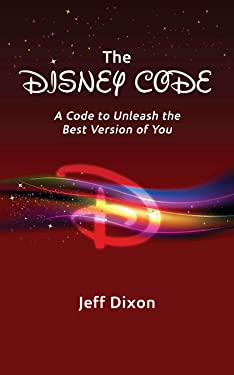The Disney Code: A Code to Unleash the Best Version of You