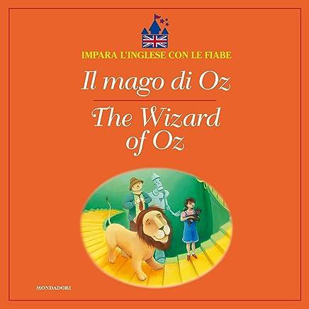 Il mago di Oz - The Wizard of Oz (Impara linglese con le fiabe Mondadori)