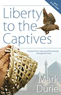 Liberty to the Captives with Study Guide: Freedom from Islam and Dhimmitude through the Cross
