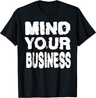 Mind Your Business T-Shirt Gossip Anti Nosey People Shirt