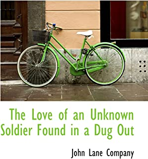 The Love of an Unknown Soldier Found in a Dug Out