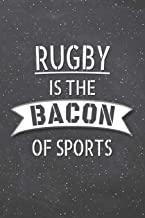 Rugby Is The Bacon Of Sports: Rugby Notebook, Planner or Journal   Size 6 x 9   110 Lined Pages   Office Equipment, Supplies  Funny Rugby Gift Idea for Christmas or Birthday