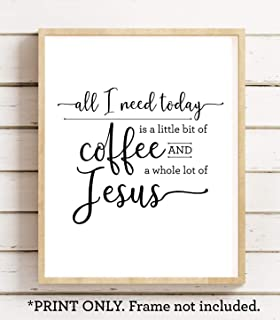 All I Need Today is a Little Bit of Coffee and a Whole Lot of Jesus, 11x14 Unframed Art Print, College Dorm Decor, Gift for Christian