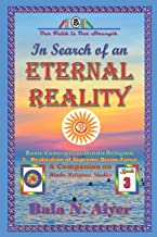 In Search of an Eternal Reality: Spiritual Insight into the Hindu concepts of a Supreme Truth: 3