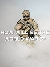 How Will Be The World War 3?