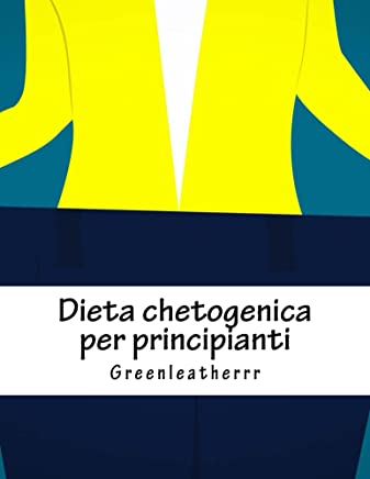 Dieta chetogenica per principianti Guida per vivere lo stile di vita di Keto con dessert chetogenici e dolci spuntini Ricette di bomba grassa