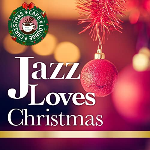 Amazon Music Cafe Lounge Christmasのjazz Loves Christmas 大人の