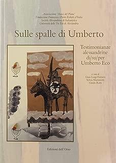Sulle spalle di Umberto. Testimonianze alessandrine di/su/per Umberto Eco. Ediz. critica