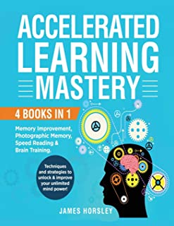 Accelerated Learning Mastery: : 4 Books in 1: Memory improvement, Photographic Memory, Speed Reading and Brain Training. T...