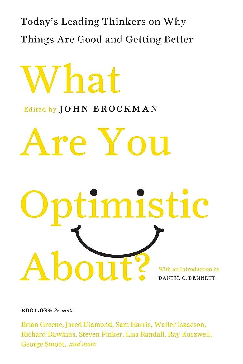 軽食マルクス主義者感染するWhat Are You Optimistic About?: Today's Leading Thinkers on Why Things Are Good and Getting Better (Edge Question Series) (English Edition)