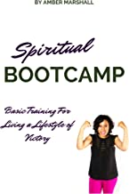 Spiritual Bootcamp: Basic Training for Living a Lifestyle of Victory