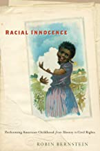 Racial Innocence: Performing American Childhood from Slavery to Civil Rights (America and the Long 19th Century)