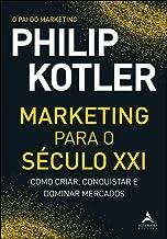 Marketing para o século XXI: como criar, conquistar e dominar mercados