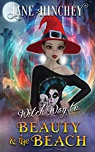 Witch Way to Beauty and the Beach: A Witch Way Paranormal Cozy Mystery #4