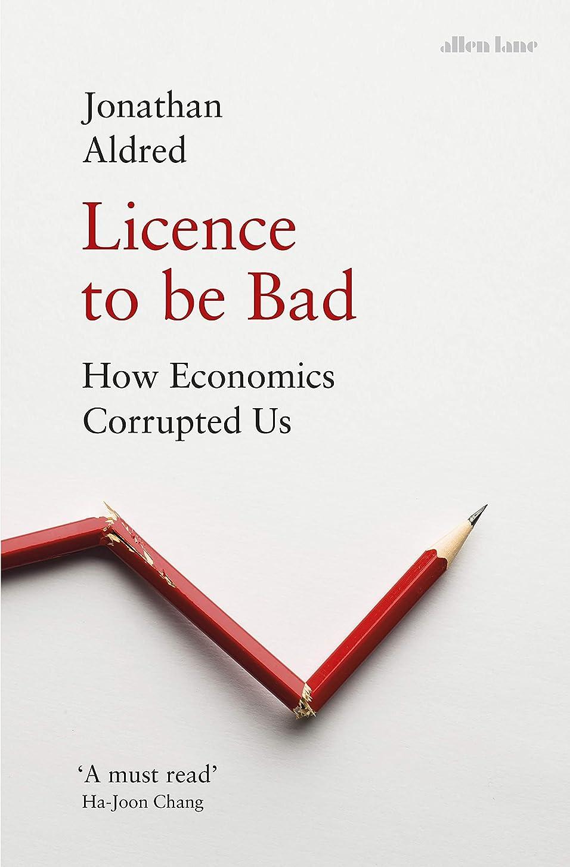 機関車薄いです邪魔するLicence to be Bad: How Economics Corrupted Us (English Edition)