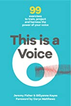 This is a Voice: 99 exercises to train, project and harness the power of your voice