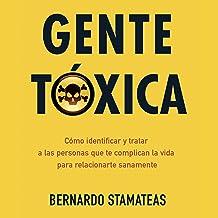 Gente tóxica [Toxic People]: Las personas que nos complican la vida, y cómo evitar que sigan haciéndolo. [The People Who Complicate Our Lives, and How to Prevent Them from Continuing to Do So.]