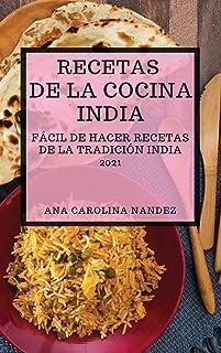 Recetas de la Cocina India 2021 (Indian Cookbook Spanish Edition): Fácil de Hacer Recetas de la Tradición India