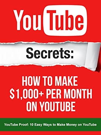 YouTube: Secrets How To Make $1,000+ Per Month On YouTube: Your YouTube book inside includes a link to a 1 Hour FREE YouTube Masterclass video worth $197 (YouTube Secrets) (English Edition)