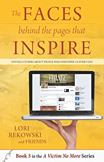 THe FACES behind the Pages that INSPIRE: UNTOLD STORIES ABOUT THE PEOPLE WHO INSPIRE US EVERY DAY (A Victim No More Book 3)