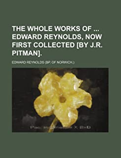 The Whole Works of Edward Reynolds, Now First Collected [By J.R. Pitman]. (Volume 2)