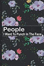 People I Want To Punch In The Face: ined Notebook Cover, This Diary Notebook Is Valentine's Gift, Happy Valentine's Day Gi...