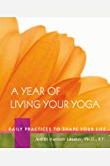 A Year of Living Your Yoga: Daily Practices to Shape Your Life Kindle Edition
