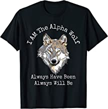 I AM The Alpha Wolf Always Have Been Shirt - Wolf Lovers Tee