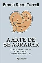 A arte de se agradar: Como parar de agradar só aos outros e transformar a sua vida (Portuguese Edition)