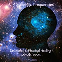 All 9 Solfeggio Frequencies: Emotional & Physical Healing - Miracle Tones