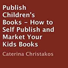 Publish Children's Books: How to Self Publish and Market Your Kids Books