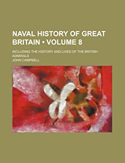 Naval History of Great Britain (Volume 8); Including the History and Lives of the British Admirals