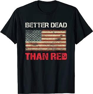 Better Dead Than Red Pro Trump Flag Patriot T-Shirt