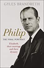 Philip: The Final Portrait - THE INSTANT SUNDAY TIMES BESTSELLER