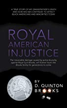 Royal American Injustice: The Irreversible Damage Caused by Police Brutality Against Royal Cyril Brooks, Will Forever Haunt the Brooks Family for Generations to Come.