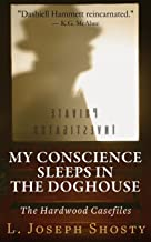 My Conscience Sleeps in the Doghouse (The Hardwood Case Files) (Volume 1)