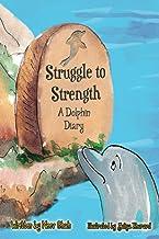 Struggle To Strength: A Dolphin Diary