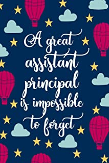 A Great Assistant Principal Is Impossible To Forget: Blank Lined Notebook Journal For Educator Appreciation Gifts, Plannin...