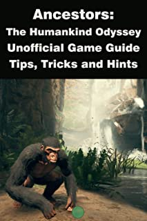 Ancestors: The Humankind Odyssey - Unofficial Game Guide, Tips, Tricks and Hints (English Edition)