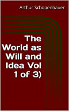 The World as Will and Idea Vol 1 of 3 (English Edition)