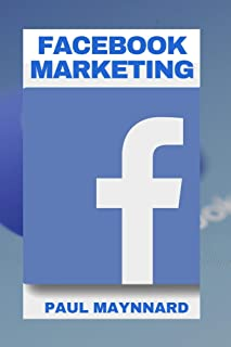 FACEBOOK MARKETING: Beginners Guide to Marketing and Leveraging Facebook Marketing