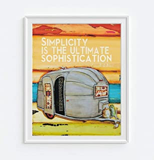 Simplicity is the Ultimate Sophistication by Danny Phillips Art Print, Unframed, Airstream Camper Camping Sign Wall Decor, Leonardo Da Vinci Quote, RV Retirement gift, 8x10 Inches