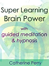 Super Learning Brain Power with Guided Meditation & Hypnosis - Catherine Perry